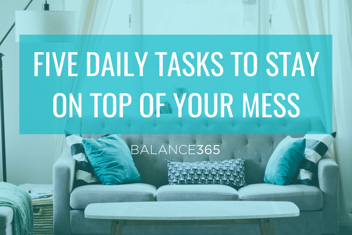 five daily tasks to stay on top of your mess balance365