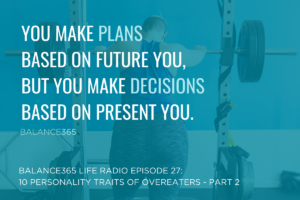 Episode 27: 10 Personality Traits of Overeaters – Part 2