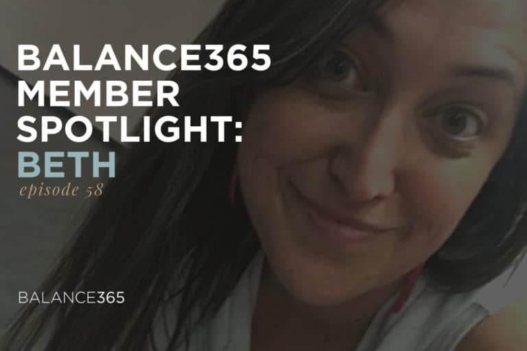 The Member Spotlight Mini Series continues as Jen and Annie interview Beth, a long-time Balance365 members whose daily gym selfies help keep other community members stay motivated. Beth is one of the many amazing women in the Balance365 community - tune in for her inspiring, down to earth perspective on healthy habits and the good that comes from them.